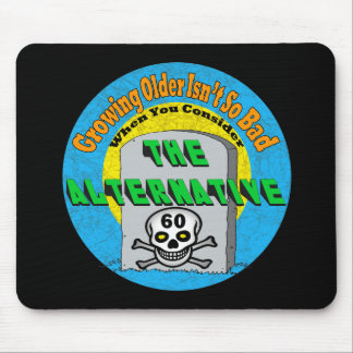 Growing Older 60th Birthday Gifts Mouse Pads