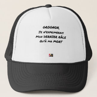 GRUMBLER, I WOULD EXPRESS MY LAST RAIL ONLY WITH TRUCKER HAT