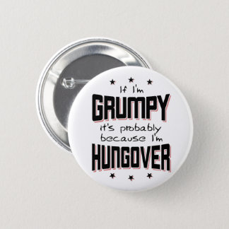 GRUMPY because HUNGOVER (blk) 6 Cm Round Badge