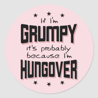 GRUMPY because HUNGOVER (blk) Classic Round Sticker