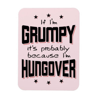 GRUMPY because HUNGOVER (blk) Magnet