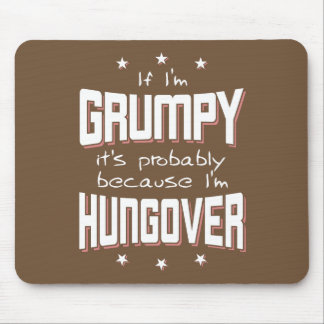 GRUMPY because HUNGOVER (blk) Mouse Pad