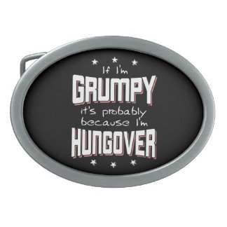 GRUMPY because HUNGOVER (wht) Belt Buckle