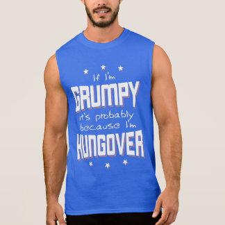 GRUMPY because HUNGOVER (wht) Sleeveless Shirt