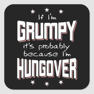 GRUMPY because HUNGOVER (wht) Square Sticker