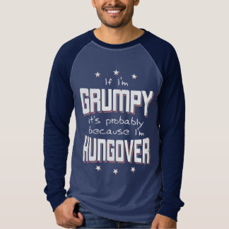 GRUMPY because HUNGOVER (wht) T-Shirt