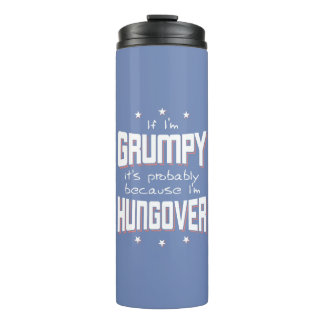 GRUMPY because HUNGOVER (wht) Thermal Tumbler