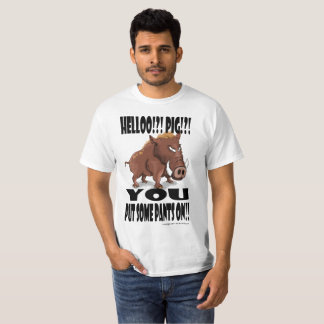 """Grumpy Boar says """"YOU put some pants on"""" T-Shirt"""