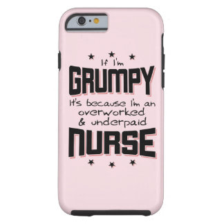 GRUMPY overworked underpaid NURSE (blk) Tough iPhone 6 Case