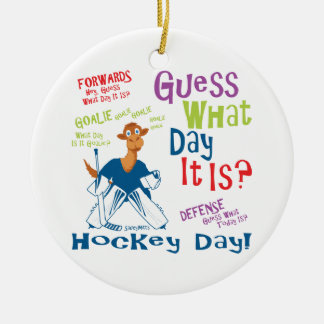 Guess What Day It is Goalie Round Ceramic Decoration