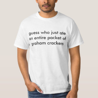 guess who just ate an entire packet of graham crac T-Shirt