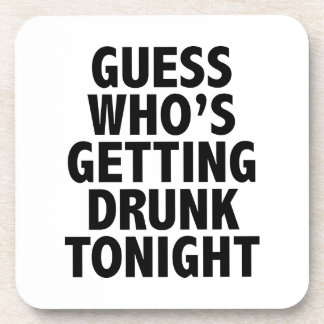 Guess Who s Getting Drunk Tonight Coasters