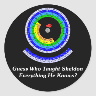 Guess Who Taught Sheldon Everything He Knows? Round Sticker