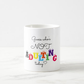 Guess who's not adulting today? coffee mug