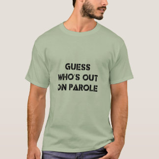 Guess Who's Out On Parole T-Shirt