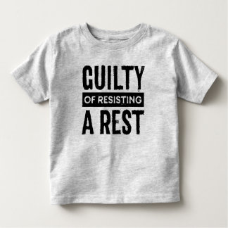 Guilty of Resisting a Rest Toddler Shirt
