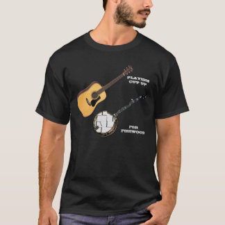 GUITAR PLAYERS CUT UP BANJOS FOR FIREWOOD T-Shirt
