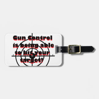 Gun Control: Being able to hit your target Luggage Tag