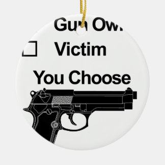 gun owner victim you choose round ceramic decoration