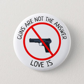 Guns are not the Answer, Love Is Button