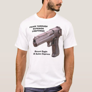 GUNS Desert Eagle, PEACE THROUGHSUPERIORFIREPOW... T-Shirt