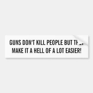 Guns don't kill people.... bumper sticker