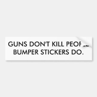 GUNS DON'T KILL PEOPLE BUMPER STICKERS DO.