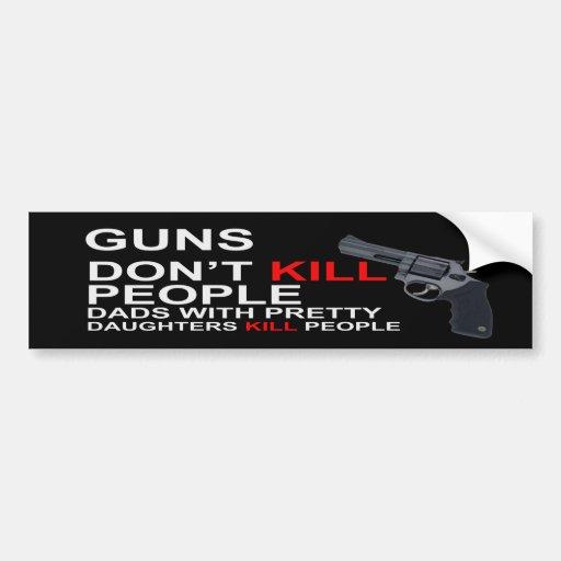 Guns Don't Kill People Dads Bumper Stickers