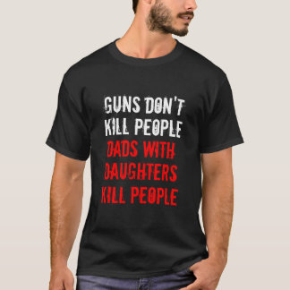 Guns Don't Kill People Dads with Daughters T-Shirt