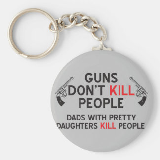guns dont kill people dads with pretty daughters k basic round button key ring