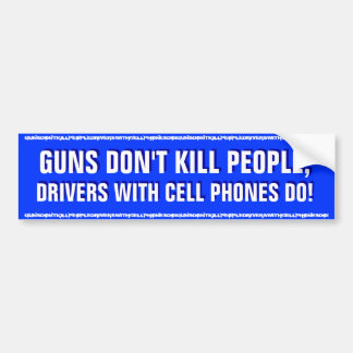 GUNS DON'T KILL PEOPLE,DRIVERS WITH CELL PHONES DO BUMPER STICKER