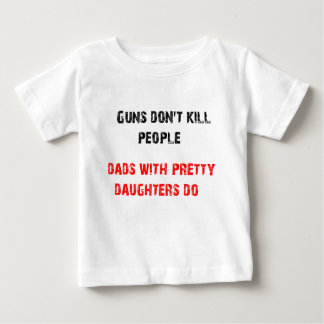 Guns don't kill people. For Dads with daughters T-shirts
