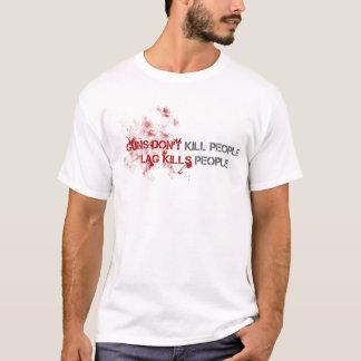 Guns dont kill people, lag kills people T-Shirt