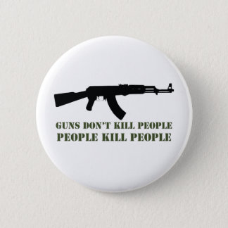 GUNS DON'T KILL PEOPLE, PEOPLE KILL PEOPLE 6 CM ROUND BADGE