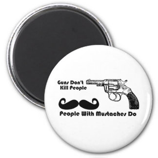 Guns Don't Kill People, People With Mustaches Do Magnet