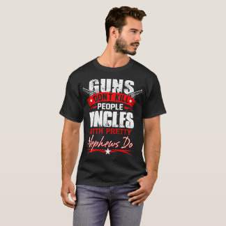 Guns Dont Kill People Uncles With Pretty Nephew Do T-Shirt