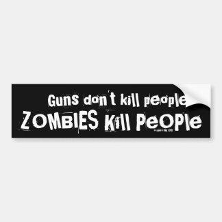 Guns don't kill people, ZOMBIES Kill People Bumper Sticker