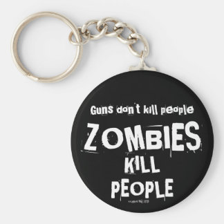 Guns Don't Kill People, ZOMBIES Kill People Key Ring