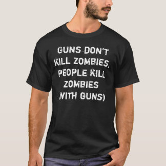 Guns don't kill zombies, people kill zombies T-Shirt
