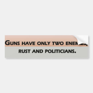Guns have only two enemies; rust and politicians bumper sticker