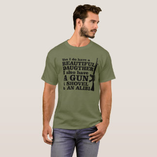 Guns I have beautiful daughter gun, shovel, alibi, T-Shirt