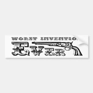 Guns , worst invention ever! bumper sticker