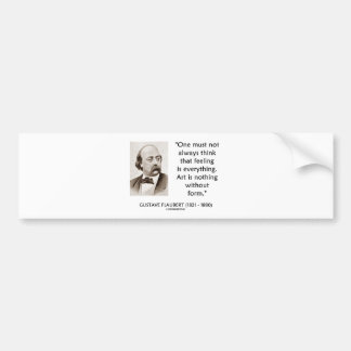 Gustave Flaubert Art Is Nothing Without Form Quote Bumper Stickers
