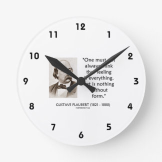 Gustave Flaubert Art Is Nothing Without Form Quote Round Wall Clocks