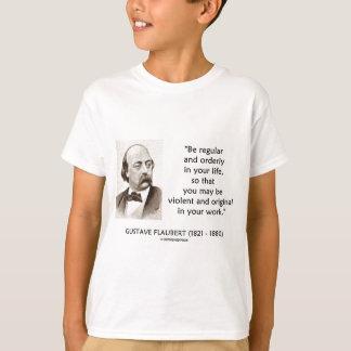 Gustave Flaubert Violent Original In Your Work T-Shirt