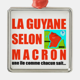 Guyana according to Macron is an island Metal Ornament