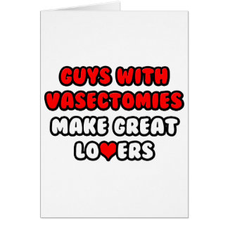 Guys With Vasectomies Make Great Lovers Card