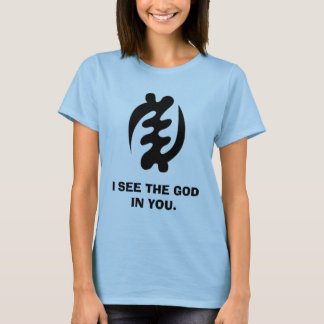 GYE, I SEE THE GOD IN YOU. T-Shirt