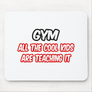 Gym...All The Cool Kids Are Teaching It Mouse Pads