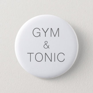 Gym and Tonic 6 Cm Round Badge